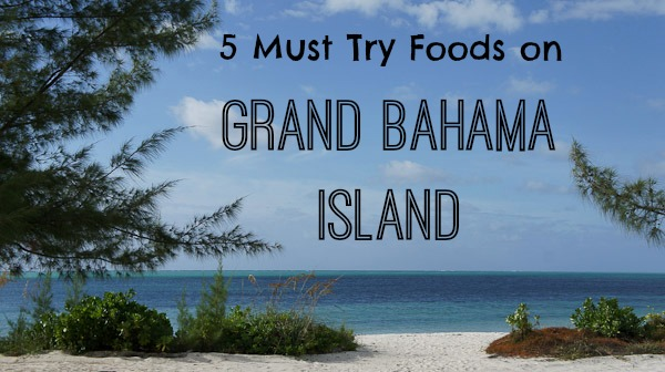 Must Try Foods On Grand Bahama Island
