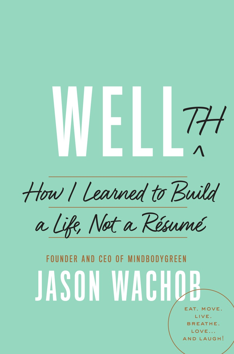 WELLTH: How I Learned to Build a Life Not a Résumé by Jason Wachob