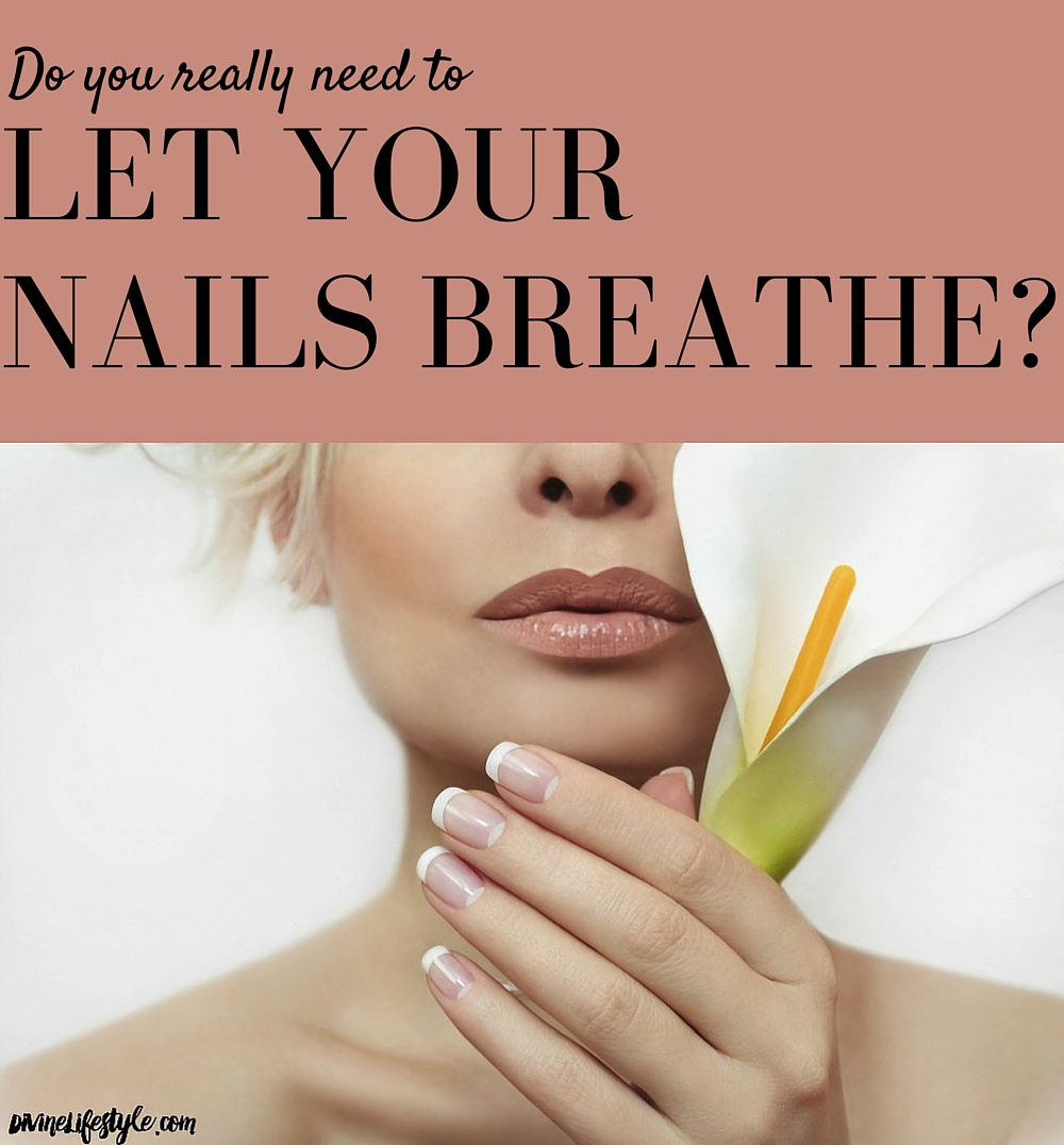 Do you need to let your nails breathe?