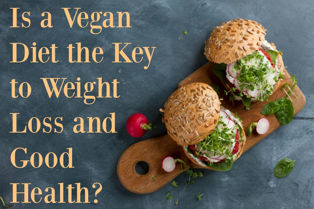 Is a Vegan Diet the Key to Weight Loss and Good Health