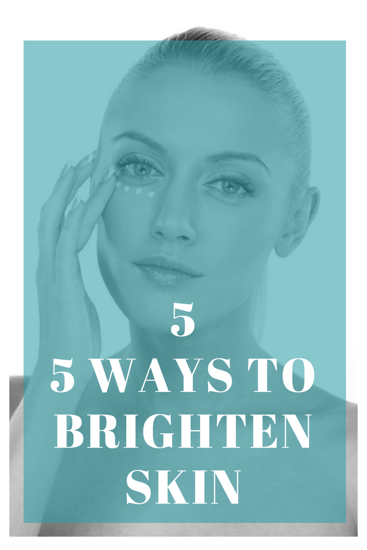 5 Ways to Brighten Skin