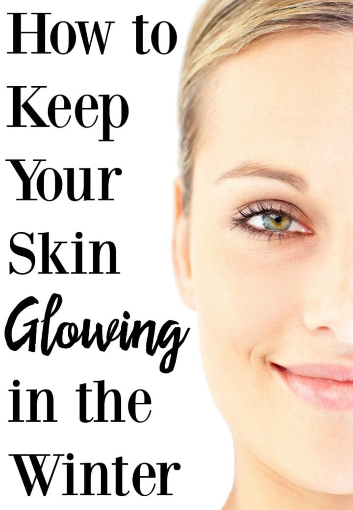 How to Keep Skin Glowing in the Winter