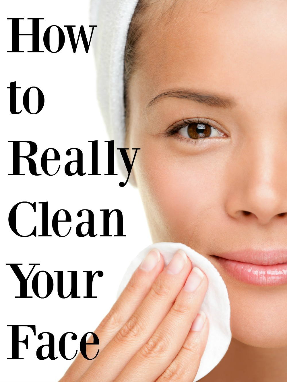 How to Really Clean Your Face