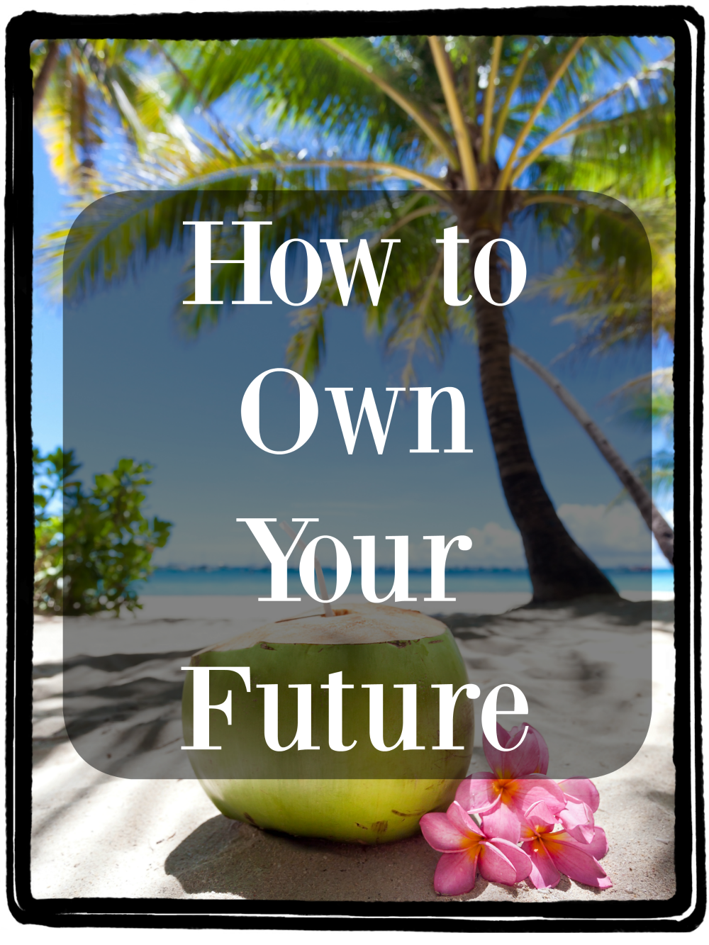 How to Own Your Future #OwnMyFuture
