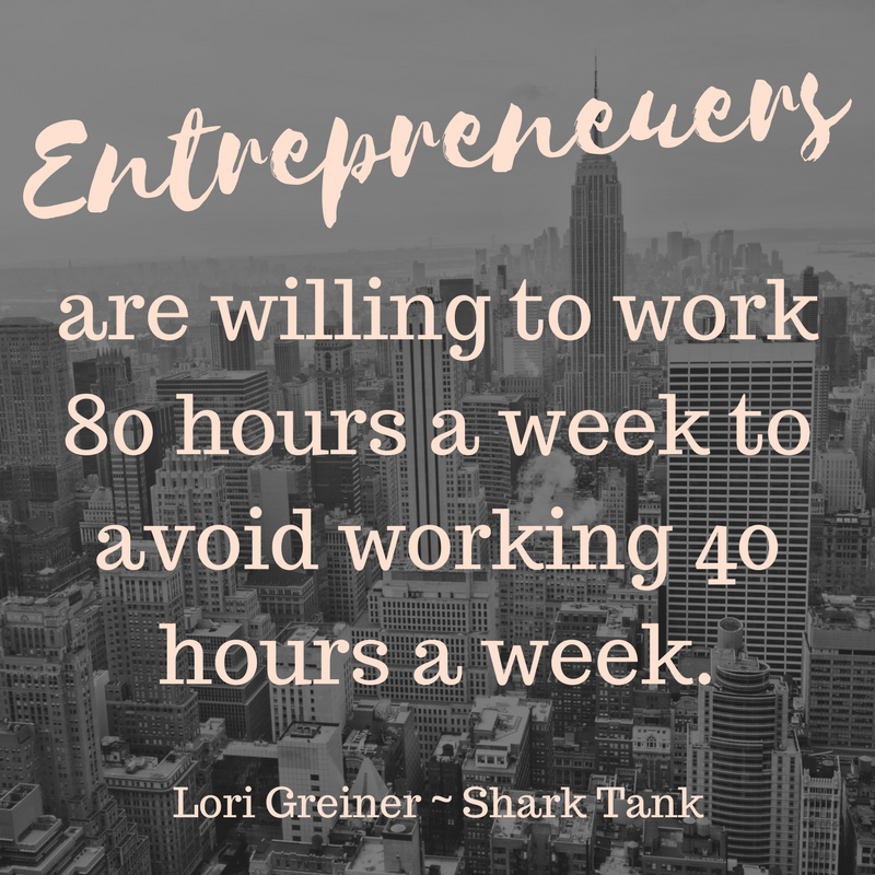 Entrepreneuers work 80 hours to avoid working 40 Lori Greiner Shark Tank
