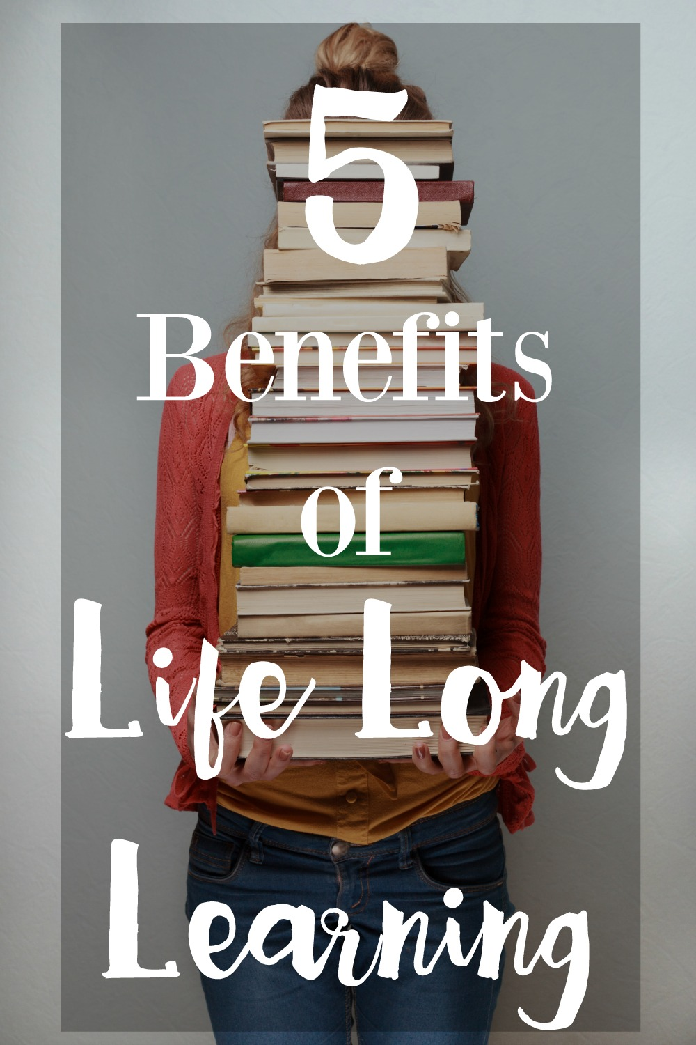 5 Benefits of Life Long Learning