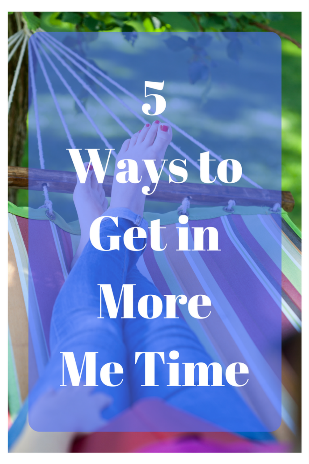 5 Ways to Get in More Me Time