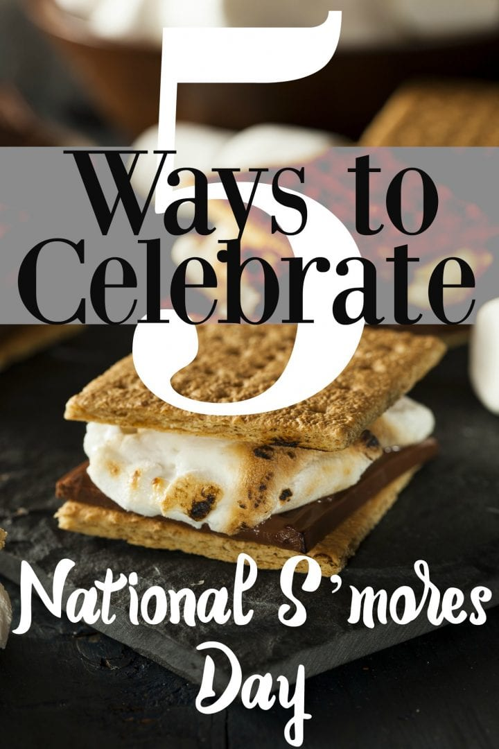 5 Ways to Celebrate National S'mores Day