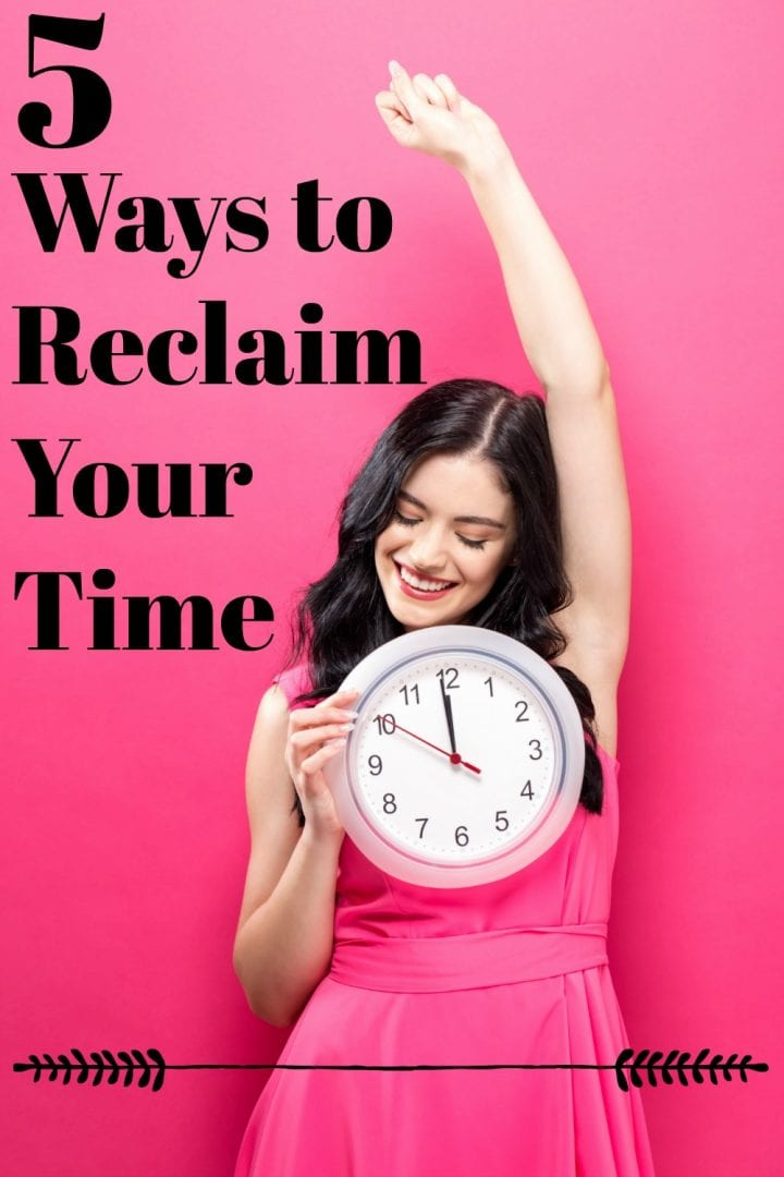 5 Ways to Reclaim Your Time