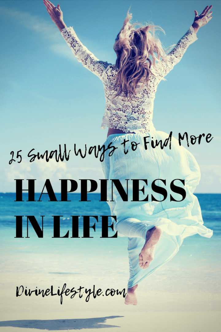 25 Small Ways to Find More Happiness in Life