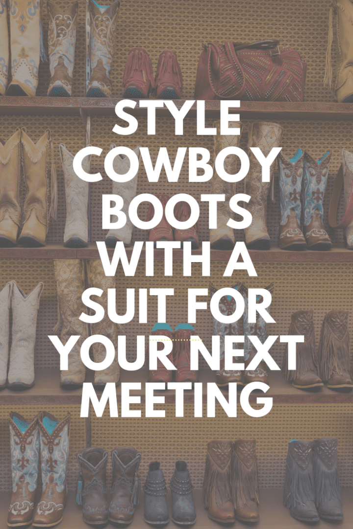 Style Cowboy Boots With a Suit for Your Next Meeting
