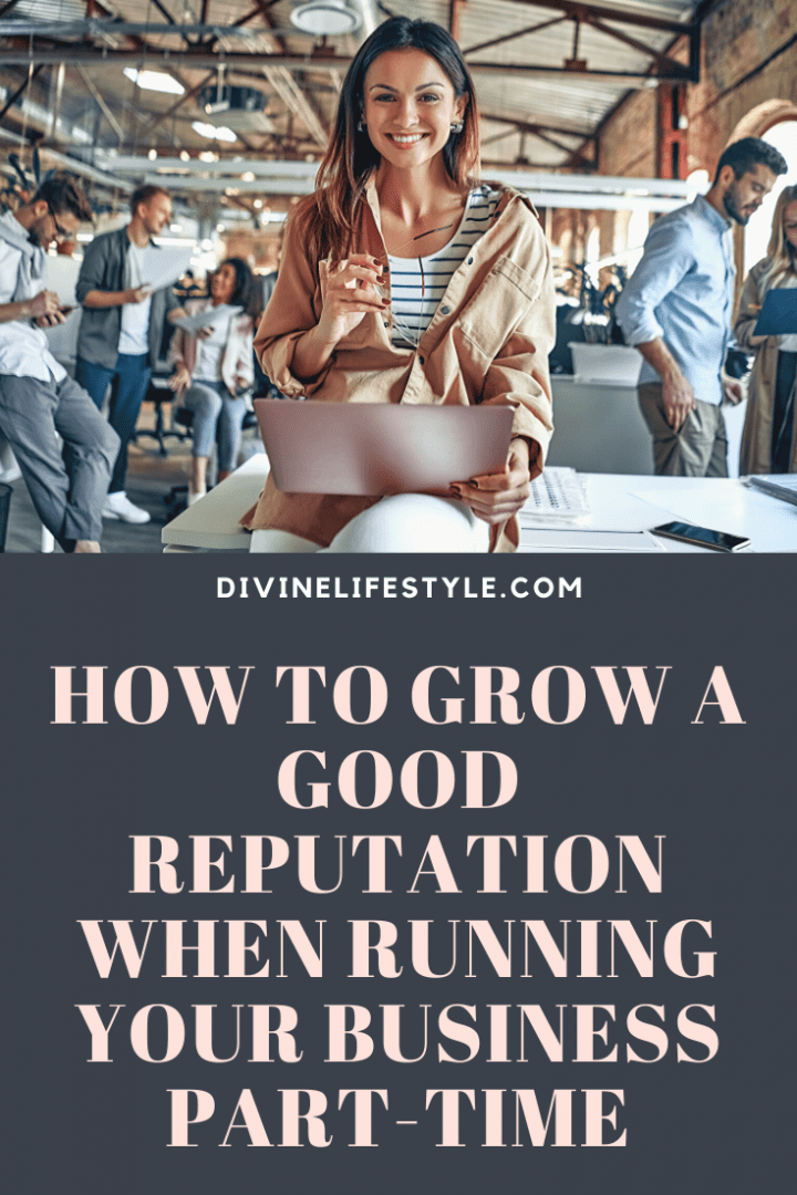 How to Grow a Good Reputation When Running Your Business Part-Time