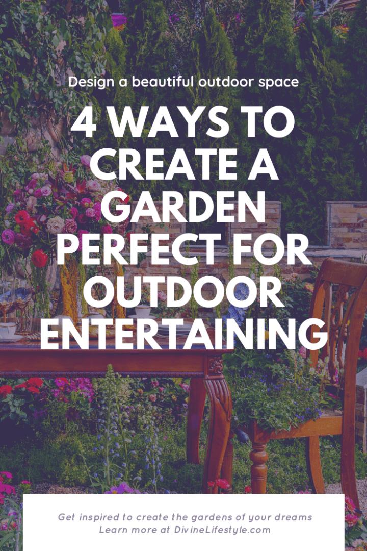 4 ways to create a garden perfect for outdoor entertaining