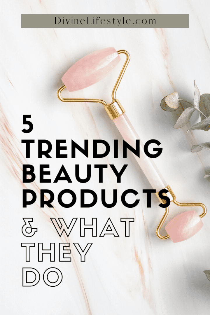 5 Trending Beauty Products and What They Do