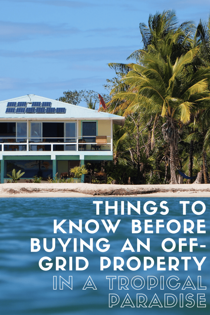 Things to Know Before Buying an Off-Grid Property in a Tropical Paradise
