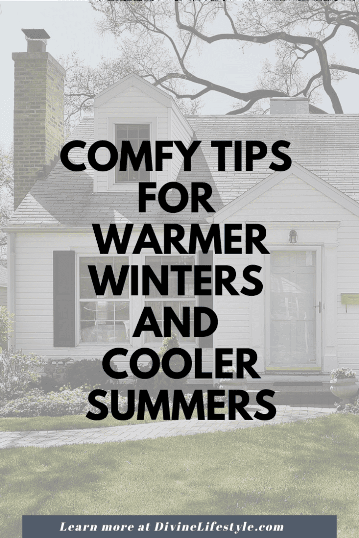 Comfy Tips for Warmer Winters and Cooler Summers