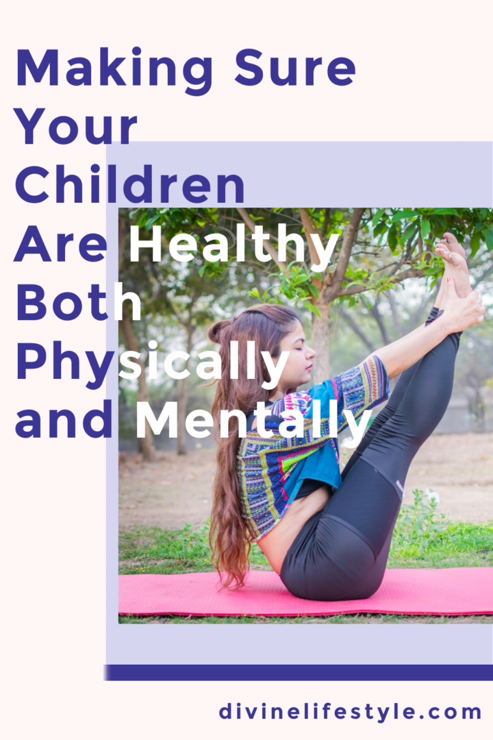 Making Sure Your Children Are Healthy Both Physically and Mentally