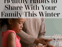 Healthy Habits to Share With Your Family This Winter