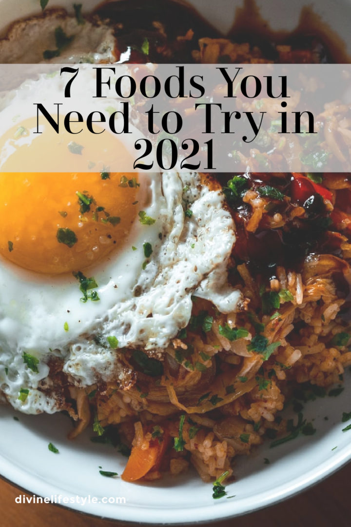 7 Foods You Need to Try in 2021 Dishes to eat in 2021