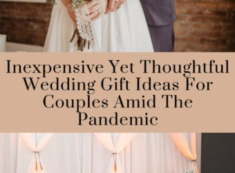 Inexpensive Yet Thoughtful Wedding Gift Ideas For Couples Amid The Pandemic