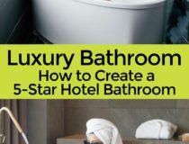 Luxury Bathroom: How to Create a 5-Star Hotel Bathroom