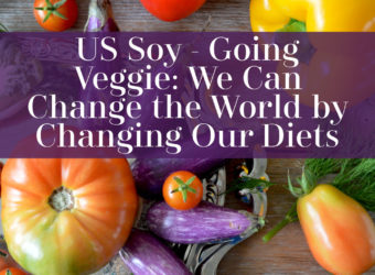 US Soy - Going Veggie: We Can Change the World by Changing Our Diets