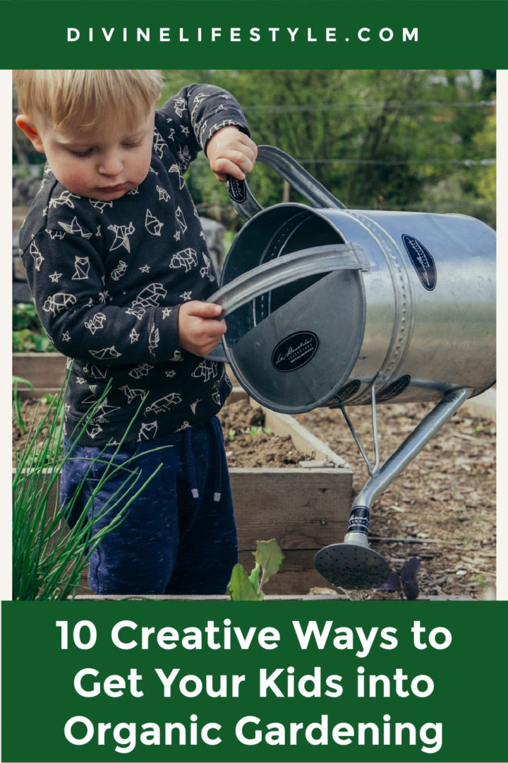 10 Creative Ways to Get Your Kids into Organic Gardening