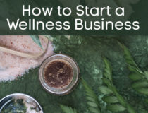 How To Start A Wellness Business: Steps To Make It Profitable