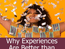 Why Experiences Are Better than Things